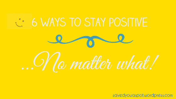 6 ways to stay positive