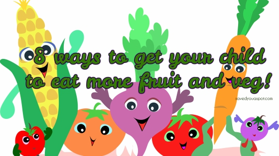 8 ways to get your child to eat fruit and veg!