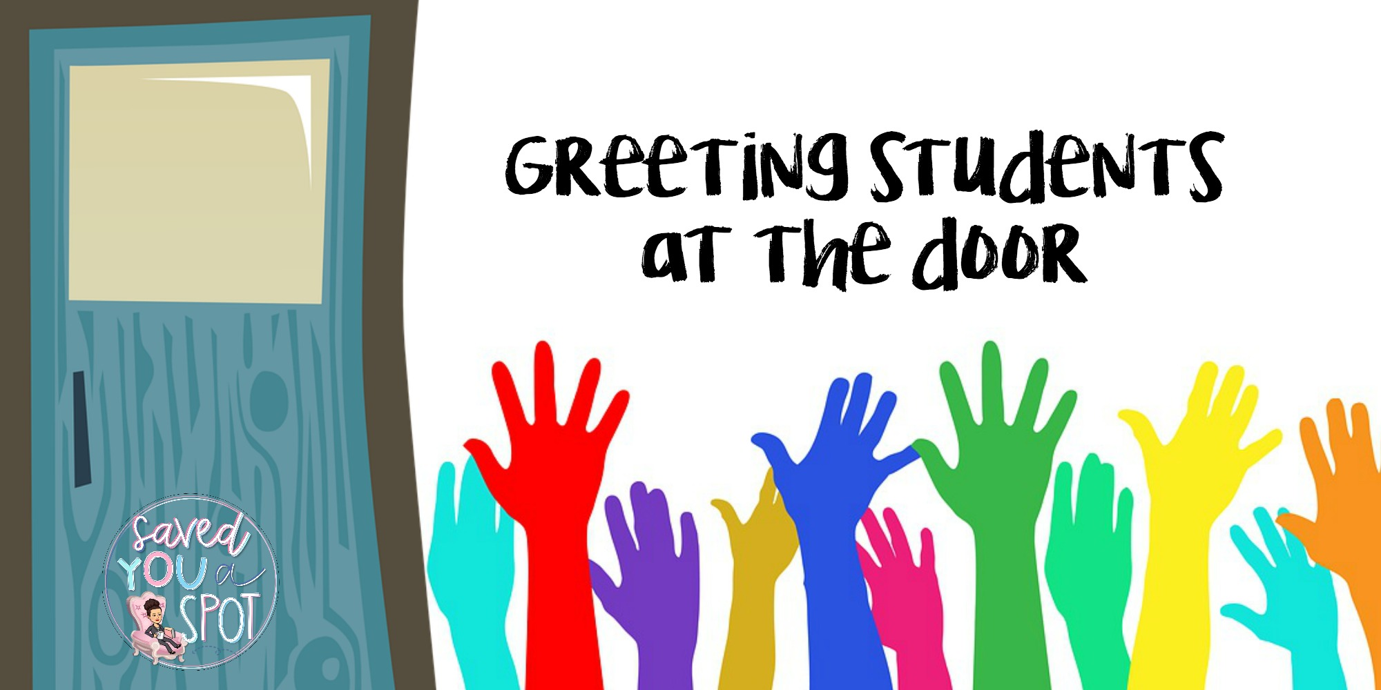 Greeting students at the door saved you a spot since the beginning of the year i have been making a conscious effort to greet every one of my students before they enter the classroom m4hsunfo